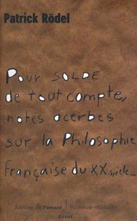 Pour solde de tout compte : notes acerbes sur la philosophie française du XXe siècle