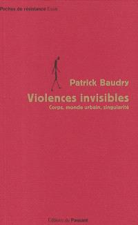 Violences invisibles : corps, monde urbain, singularité