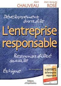 L'entreprise responsable : développement durable, responsabilité sociale de l'entreprise, éthique