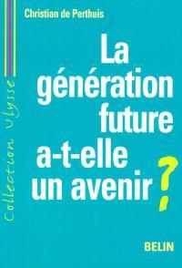La génération future a-t-elle un avenir ? : développement durable et mondialisation