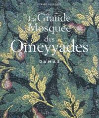 La grande mosquée des Omeyyades : Damas