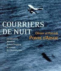 Courriers de nuit : Guillaumet, Mermoz, Saint-Exupéry, le roman de l'Aéropostale