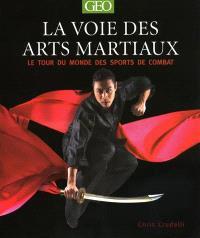 La voie des arts martiaux : le tour du monde des sports de combat