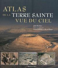 Atlas de la Terre sainte vue du ciel : découvrez les lieux sacrés vus du ciel...