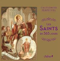 Les saints en 365 jours : calendrier perpétuel