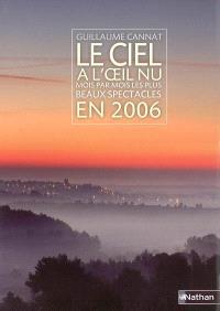 Le ciel à l'oeil nu : mois par mois les plus beaux spectacles en 2006