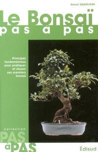 Le bonsaï pas à pas : principes fondamentaux pour pratiquer et réussir ses premiers bonsaï