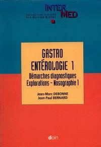 Gastroentérologie. Volume 1, Démarches diagnostiques : explorations, nosographie