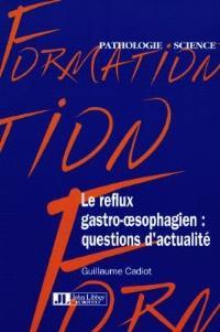 Le reflux gastro-oesophagien : questions d'actualité