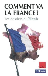 Comment va la France ? : les dossiers du monde