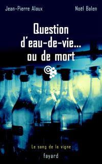 Le sang de la vigne. Volume 5, Questions d'eau de vie... ou de mort