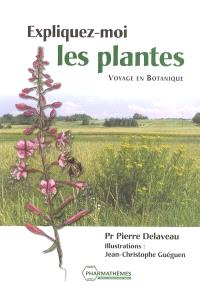 Expliquez-moi les plantes : voyage en botanique