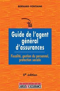 Guide de l'agent général d'assurances : fiscalité, gestion du personnel, protection sociale