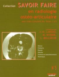 Savoir faire en radiologie ostéo-articulaire. Volume 5, Genou, pédiatrie, épaule, hanche, tumeurs et pseudotumeurs, technique : avec index cumulatif des tomes 1 à 5