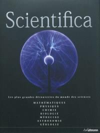 Scientifica : guide du monde des sciences : mathématique, physique, astronomie, biologie, chimie, géologie, médecine