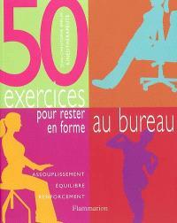 50 exercices pour rester en forme au bureau : assouplissement, équilibre, renforcement