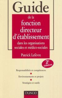 Guide de la fonction directeur d'établissements dans les organisations sociales et médico-sociales : responsabilités et compétences, environnements et projets, stratégies et outils