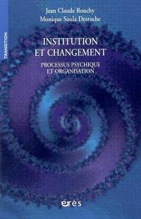 Institution et changement : processus psychique et organisation