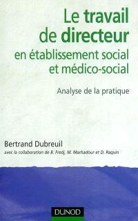 Le travail de directeur en établissement social et médico-social : analyse de la pratique