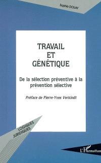 Travail et génétique : de la sélection préventive à la prévention sélective