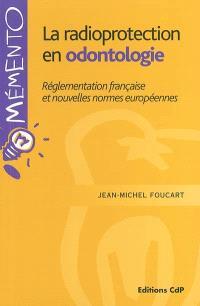 La radioprotection en odontologie : réglementation française et nouvelles normes européennes
