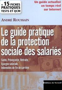 Le guide pratique de la protection sociale des salariés : santé, prévoyance, retraite, épargne salariale, indemnités de fin de carrière...