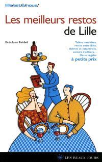Les meilleurs restos de Lille : tables inventives, restos entre filles, bistrots et estaminets, saveurs d'ailleurs... : où se régaler à petits prix