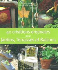 40 créations originales pour jardins, terrasses et balcons