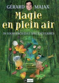 Magie en plein air : 70 tours faciles et spectaculaires
