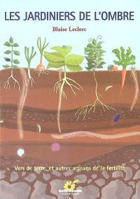 Les jardiniers de l'ombre : vers de terre et autres artisans de la fertilité