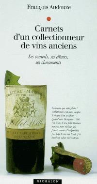 Carnets d'un collectionneur de vins anciens : ses conseils, ses dîners, ses classements