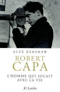 Robert Capa : l'homme qui jouait avec la vie