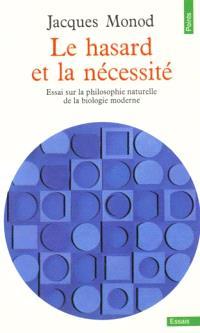 Le Hasard et la nécessité : essai sur la philosophie naturelle de la biologie moderne