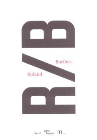 R-B, Roland Barthes : exposition, Paris, Centre Pompidou, 27 nov. 2002-10 mars 2003
