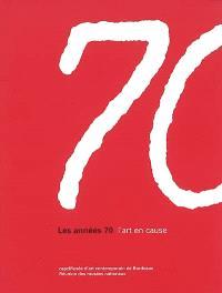 Les années 70 : l'art en cause : exposition, Bordeaux, capcMusée d'art contemporain, 18 oct. 2002-19 janv. 2003