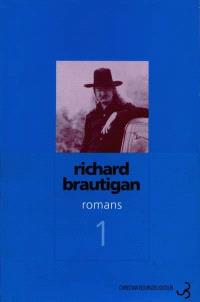 Romans. Volume 1, Un général sudiste de Big Sur; La pêche à la truite en Amérique; Sucre de pastèque