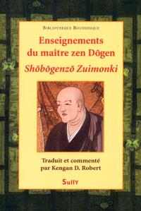 Enseignements du maître zen Dogen : shobogenzo zuimonki : notes fidèles de paroles entendues du maître zen Ejo