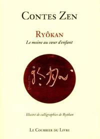 Contes zens : Ryôkan, 1758-1831 : le moine au coeur d'enfant