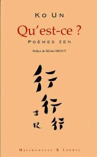 Qu'est-ce ? : poèmes zen