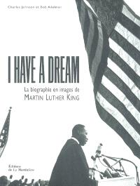 I have a dream : la biographie en images de Martin Luther King