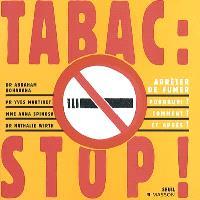 Tabac, stop ! : arrêter de fumer : pourquoi ? comment ? et après ?