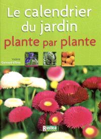 Le calendrier du jardin : plante par plante