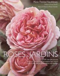 Roses et jardins : 1200 roses sélectionnées, tout ce qu'il faut savoir sur leur origine et leur histoire, tous les conseils pratiques pour les planter et les entretenir