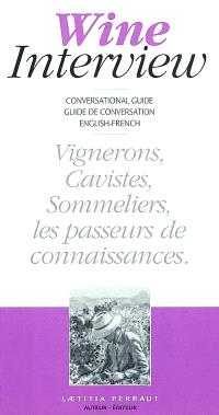 Wine interview : conversational guide-guide de conversation english-french : vignerons, cavistes, sommeliers, les passeurs de connaissances