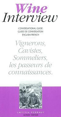 Wine interview : conversational guide-guide de conversation english-french : vignerons, cavistes, sommeliers, les passeurs de connaissances