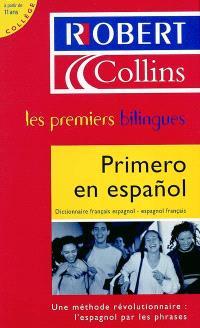 Le Robert & Collins, primero en espanol : dictionnaire français-espagnol, espagnol-français, à partir de 11 ans, collège : une méthode révolutionnaire : l'espagnol par les phrases