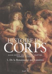 Histoire du corps. Volume 1, De la Renaissance aux lumières