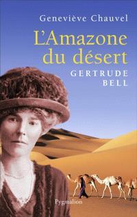 L'amazone du désert : Gertrude Bell