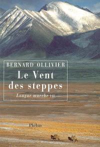 Longue marche : à pied de la Méditerranée jusqu'en Chine par la Route de la soie. Volume 3, Le vent des steppes