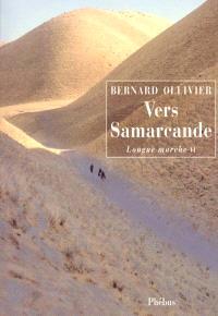 Longue marche : à pied de la Méditerranée jusqu'en Chine par la Route de la soie. Volume 2, Vers Samarcande